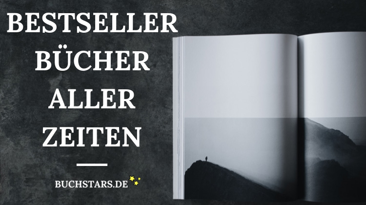 Bestseller Bücher - Meistverkaufte Bücher aller Zeiten